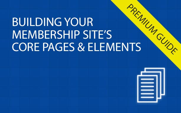 Building Your Membership Site's Core Pages and Elements - Complete Guide