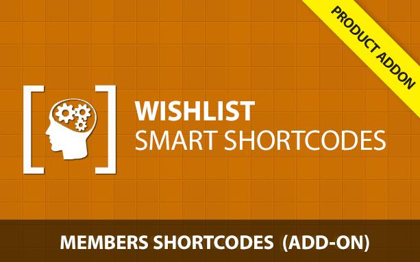 Wishlist Smart Shortcodes - Members Shortcodes AddOn